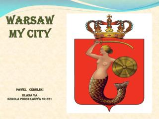 Warsaw my city PaweL Cebulski Klasa  Va SzkoLa  Podstawowa nr 321