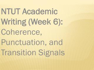 NTUT Academic Writing (Week 6):  Coherence, Punctuation, and Transition Signals