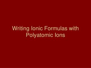 Writing Ionic Formulas with Polyatomic Ions
