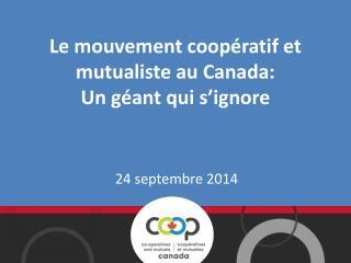 Le mouvement coopératif et mutualiste au Canada: Un géant qui s'ignore