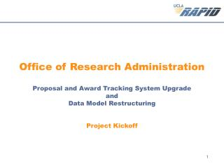 Office of Research Administration  Proposal and Award Tracking System Upgrade  and  Data Model Restructuring   Project K