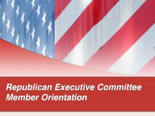 Republican Executive Committee Member Orientation