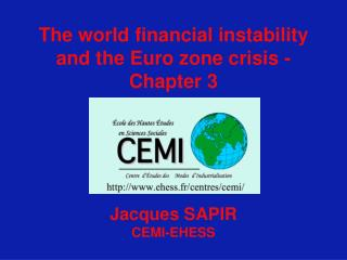 The world financial instability and the Euro zone crisis - Chapter 3 Jacques SAPIR CEMI-EHESS