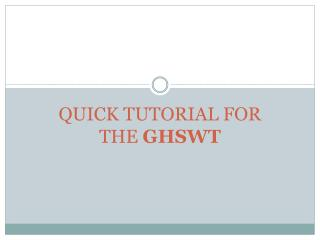 QUICK TUTORIAL FOR  THE  GHSWT