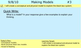 Quick Write: 	What is a model? In your response give a few examples to explain your thinking.