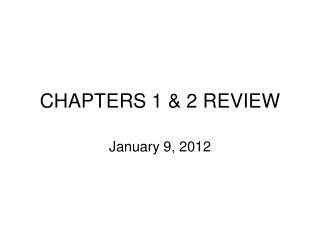 CHAPTERS 1 & 2 REVIEW