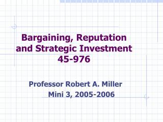 Bargaining, Reputation and Strategic Investment  45-976