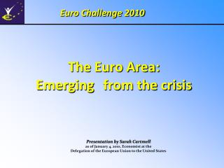 The Euro Area:  Emerging 	from the crisis