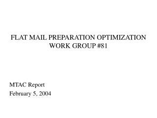 FLAT MAIL PREPARATION OPTIMIZATION WORK GROUP #81
