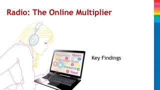 Radio: The Online  Multiplier