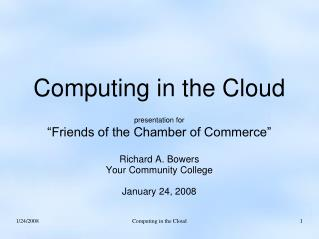 "Computing in the Cloud presentation for  ""Friends of the Chamber of Commerce"" Richard A. Bowers"