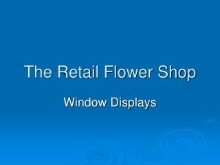 The Retail Flower Shop