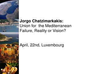 Jorgo Chatzimarkakis: Union for  the Mediterranean Failure, Reality or Vision?