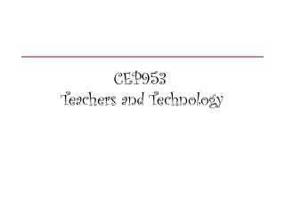 CEP953 Teachers and Technology