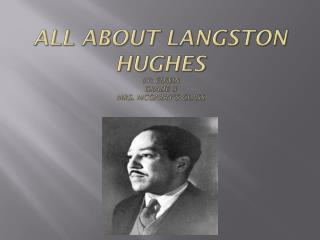 All About Langston  Hughes by: Edwin Grade 3 Mrs.  Mcgarry's  Class