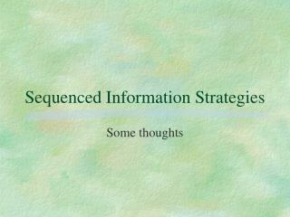 Sequenced Information Strategies