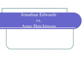 Jonathan Edwards  vs.  Anne Hutchinson