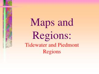Maps and Regions: Tidewater and Piedmont Regions