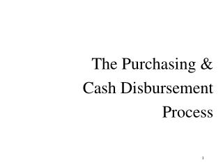 The Purchasing & Cash Disbursement  Process