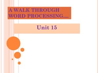 A WALK THROUGH WORD PROCESSING ....