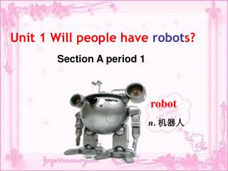 Unit 1 Will people have  robot s?