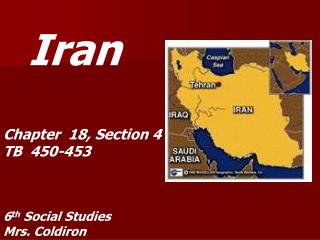 Iran Chapter  18, Section 4 TB  450-453 6 th  Social Studies Mrs. Coldiron