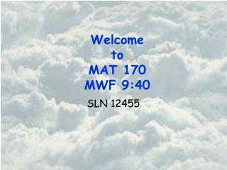 Welcome to MAT 170 MWF 9:40