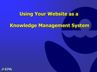 Using Your Website as a  Knowledge Management System