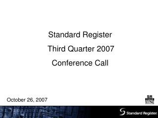 Standard Register Third Quarter 2007  Conference Call