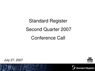 Standard Register Second Quarter 2007  Conference Call