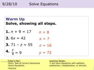 Warm Up Solve, showing all steps. 1. n  + 9 = 17 2.  6 x  = 42 3.  71 –  z  = 55 4.