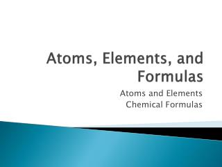 Atoms, Elements, and Formulas