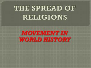 THE SPREAD OF RELIGIONS