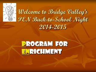 Welcome to Bridge Valley's PEN Back-to-School Night 2014-2015