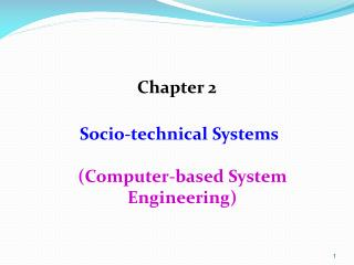 Chapter  2 Socio-technical Systems ( C omputer-based System Engineering)
