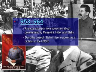953-964  Analyze excerpts from  speeches about  government  by Mussolini ,  Hitler and Stalin.