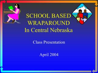 SCHOOL BASED WRAPAROUND In Central Nebraska