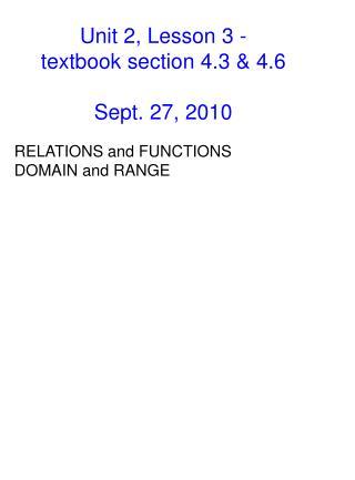 Unit 2, Lesson 3 -  textbook section 4.3 & 4.6 Sept. 27, 2010