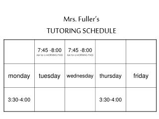 Mrs. Fuller's  TUTORING SCHEDULE