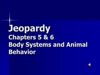 Jeopardy Chapters 5 & 6 Body Systems and Animal Behavior