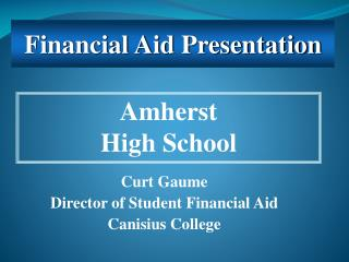 Curt Gaume Director of Student Financial Aid Canisius College