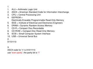 1. 1.ALU = Arithmetic Logic Unit 2.ASCII = American Standard Code for Information Interchange