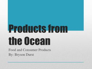 Products from the Ocean