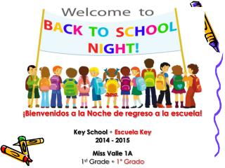 ¡Bienvenidos a la Noche de regreso a la escuela! Key School  • Escuela Key 2014 - 2015