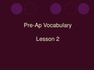 Pre-Ap Vocabulary Lesson 2