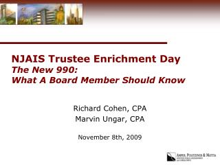 NJAIS Trustee Enrichment Day  The New 990:      What A Board Member Should Know