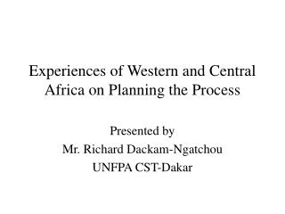 Experiences of Western and Central Africa on Planning the Process