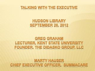 Talking with the Executive Hudson Library September 26, 2012 Greg Graham