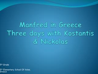 Manfred in Greece Three days with  Kostantis  & Nickolas