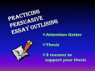 P racticing Persuasive  Essay Outlining
